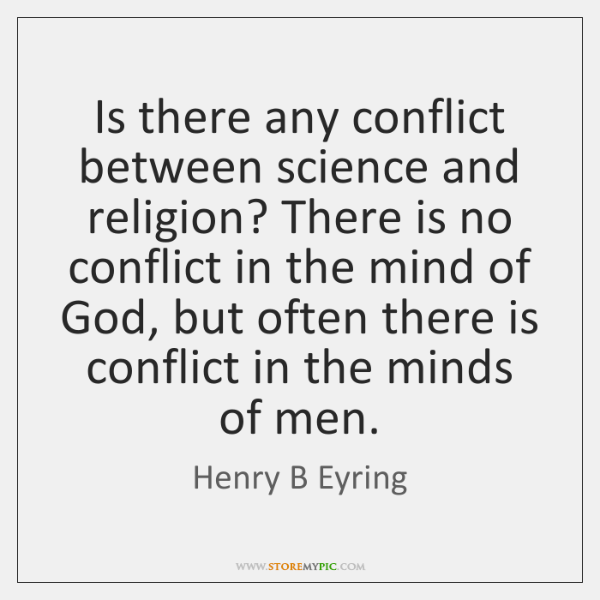 conflict between science and religion 2 essay Science and religion it is this larger-than-life einstein who wrote the following essay on the proper relationship between an unreconcilable conflict between.