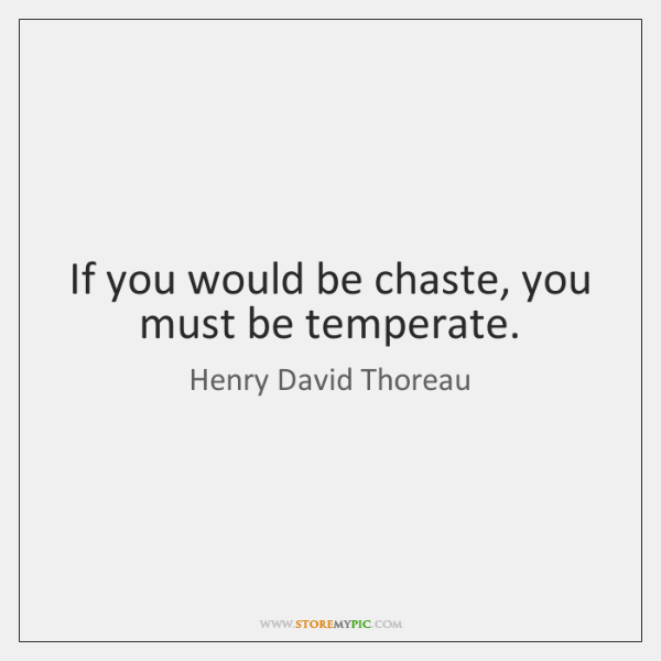 If you would be chaste, you must be temperate.
