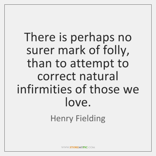 There is perhaps no surer mark of folly, than to attempt to ...