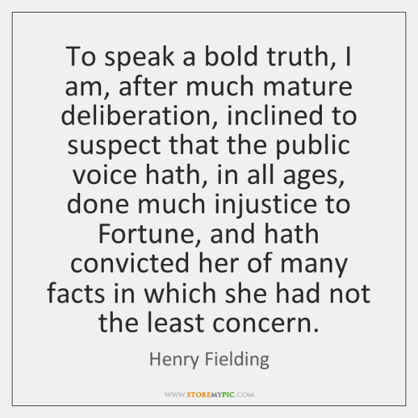 To speak a bold truth, I am, after much mature deliberation, inclined ...