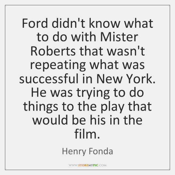 Ford didn't know what to do with Mister Roberts that wasn't repeating ...