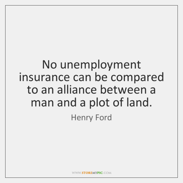 No unemployment insurance can be compared to an alliance between a man ...