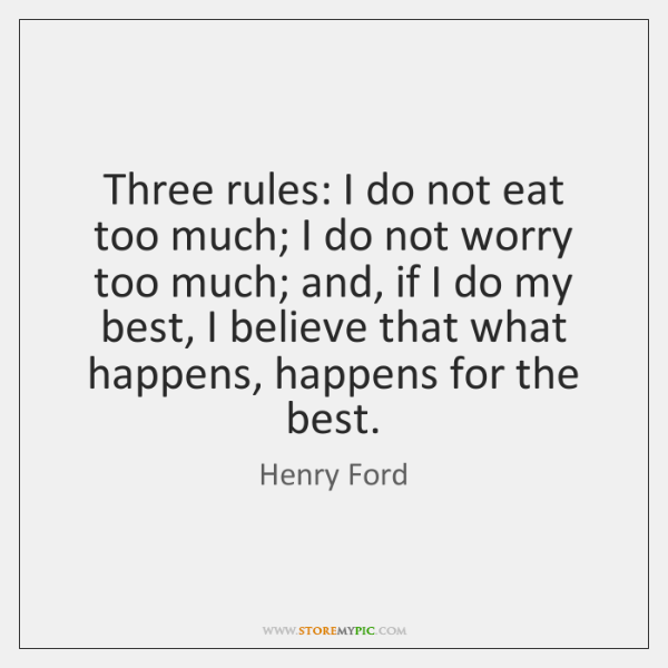 Three rules: I do not eat too much; I do not worry ...
