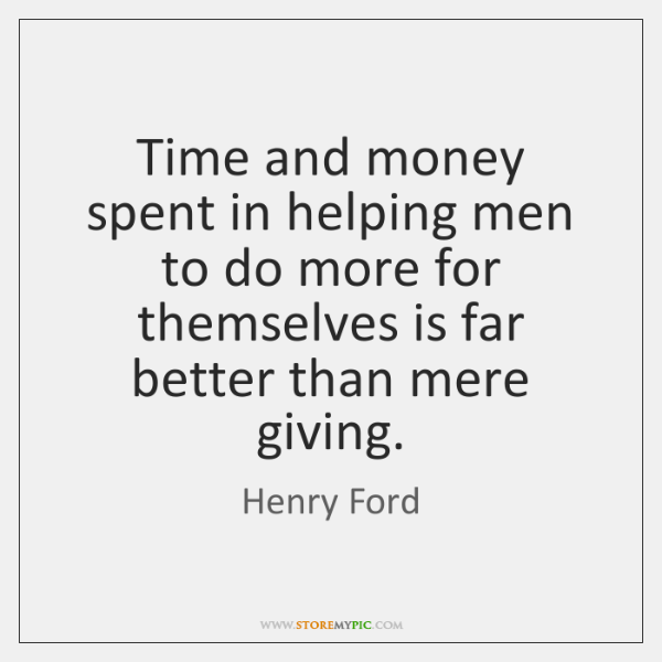 Time and money spent in helping men to do more for themselves ...