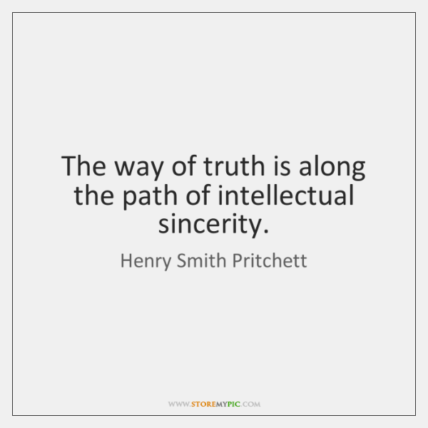 The way of truth is along the path of intellectual sincerity.