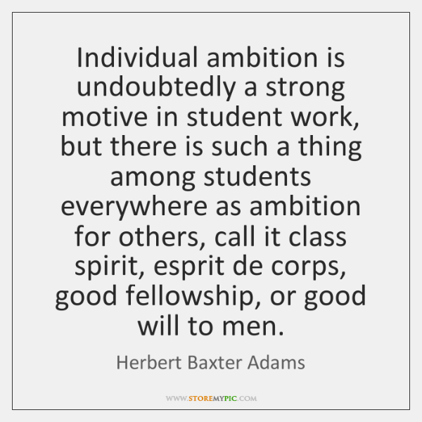 Individual ambition is undoubtedly a strong motive in student work, but there ...