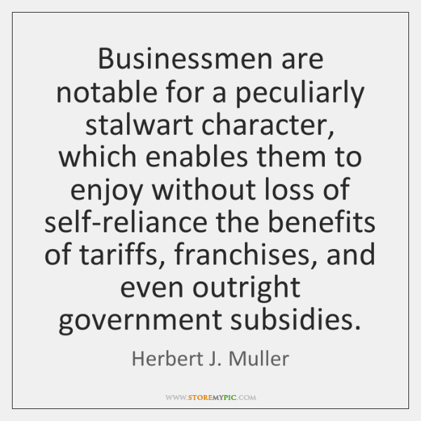 Businessmen are notable for a peculiarly stalwart character, which enables them to ...