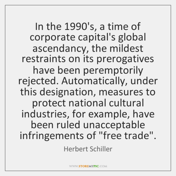 In the 1990's, a time of corporate capital's global ascendancy, the mildest ...