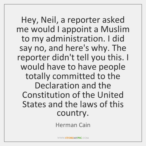 Hey, Neil, a reporter asked me would I appoint a Muslim to ...
