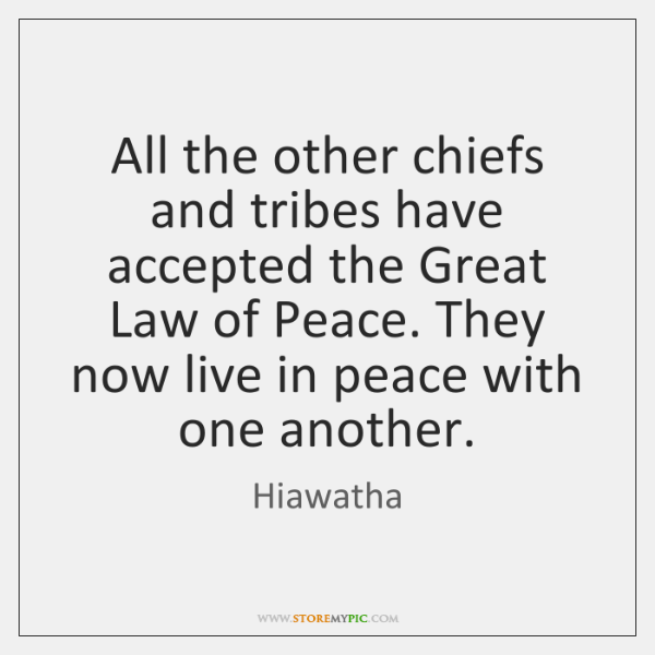 All the other chiefs and tribes have accepted the Great Law of ...