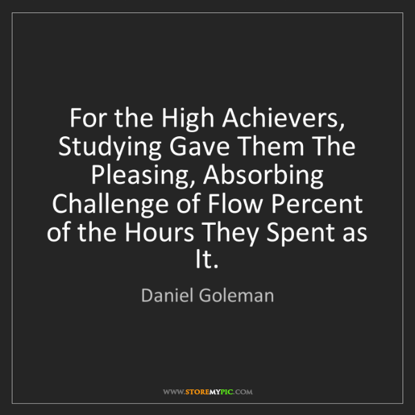 Daniel Goleman: For the High Achievers, Studying Gave Them The Pleasing,...