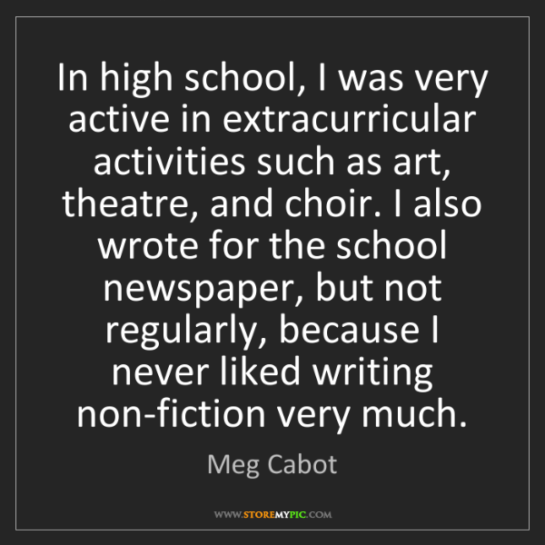 Meg Cabot: In high school, I was very active in extracurricular...