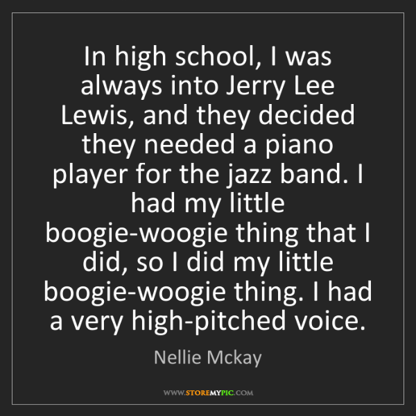 Nellie Mckay: In high school, I was always into Jerry Lee Lewis, and...