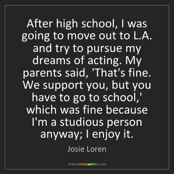 Josie Loren: After high school, I was going to move out to L.A. and...