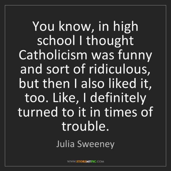 Julia Sweeney: You know, in high school I thought Catholicism was funny...
