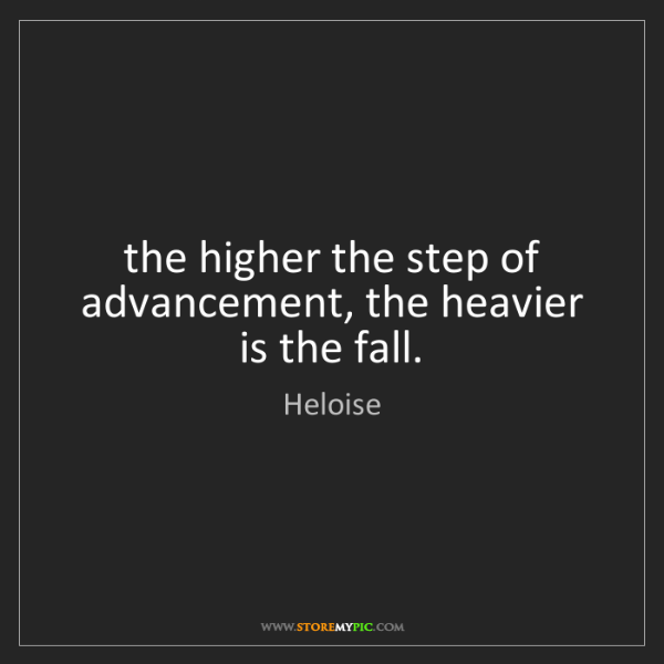 Heloise: the higher the step of advancement, the heavier is the...