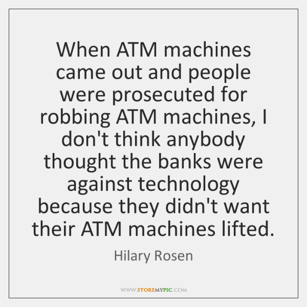 When ATM machines came out and people were prosecuted for robbing ATM ...