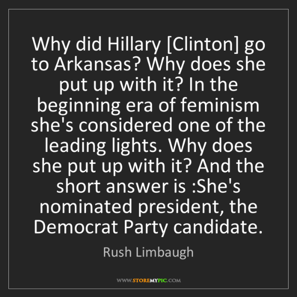 Rush Limbaugh: Why did Hillary [Clinton] go to Arkansas? Why does she...