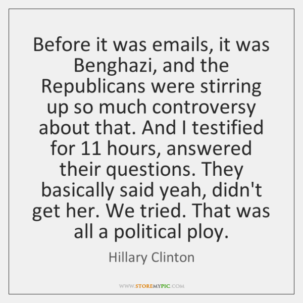 Before it was emails, it was Benghazi, and the Republicans were stirring ...