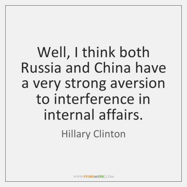 Well, I think both Russia and China have a very strong aversion ...
