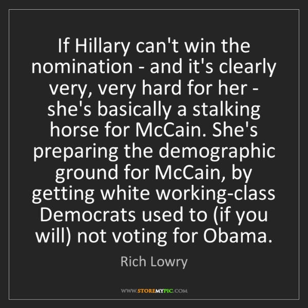 Rich Lowry: If Hillary can't win the nomination - and it's clearly...
