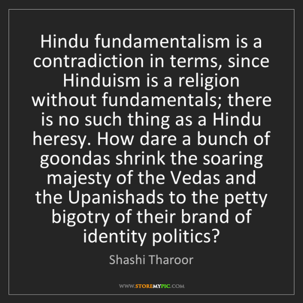 Shashi Tharoor: Hindu fundamentalism is a contradiction in terms, since...