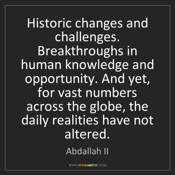 Abdallah II: Historic changes and challenges. Breakthroughs in human...