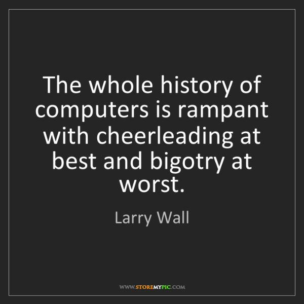 Larry Wall: The whole history of computers is rampant with cheerleading...