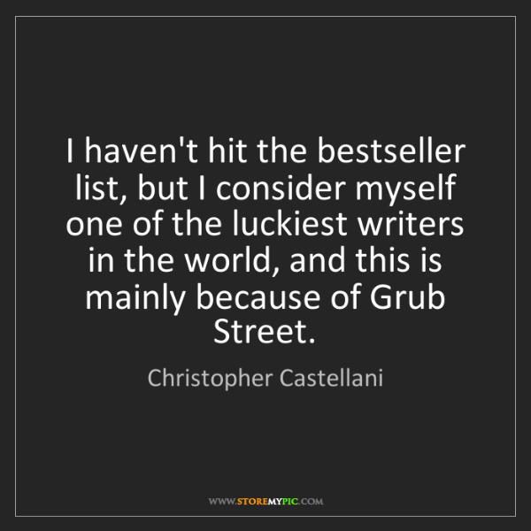 Christopher Castellani: I haven't hit the bestseller list, but I consider myself...