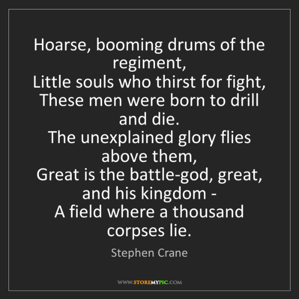 Stephen Crane: Hoarse, booming drums of the regiment,   Little souls...