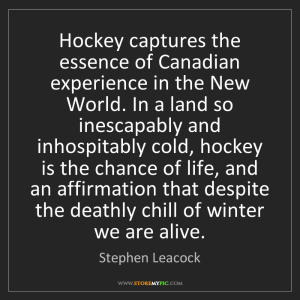 Stephen Leacock: Hockey captures the essence of Canadian experience in...