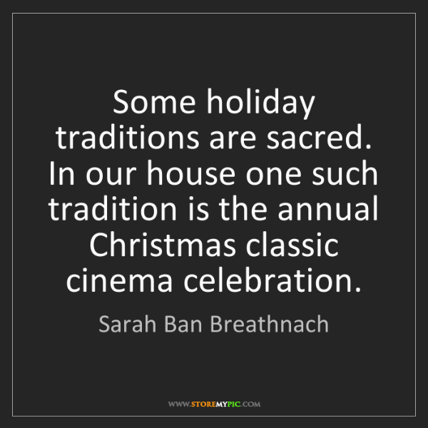 Sarah Ban Breathnach: Some holiday traditions are sacred. In our house one...