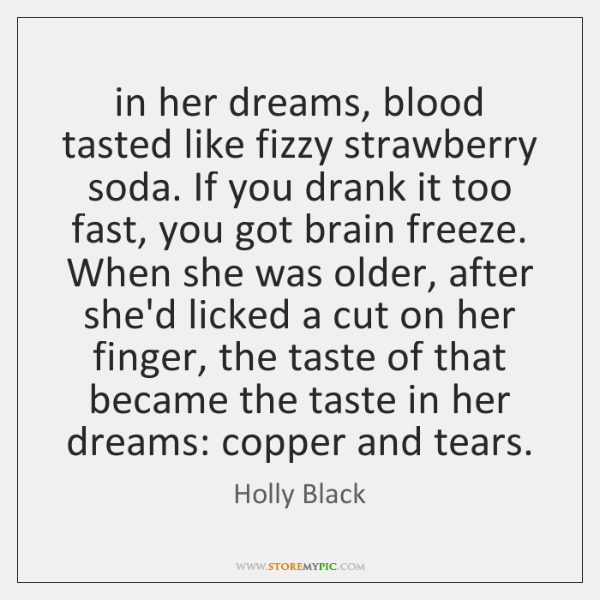 in her dreams, blood tasted like fizzy strawberry soda. If you drank ...