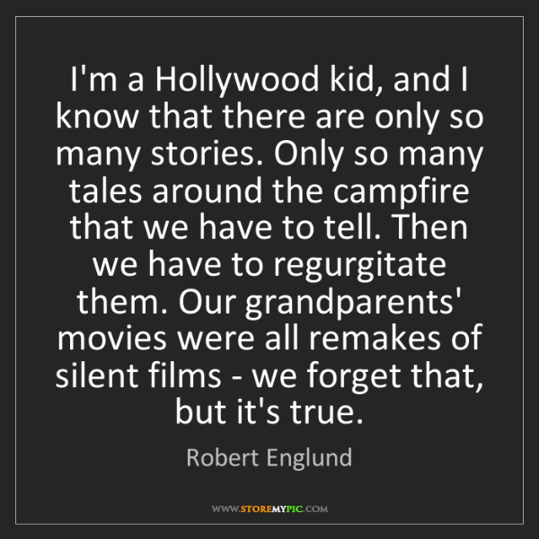 Robert Englund: I'm a Hollywood kid, and I know that there are only so...