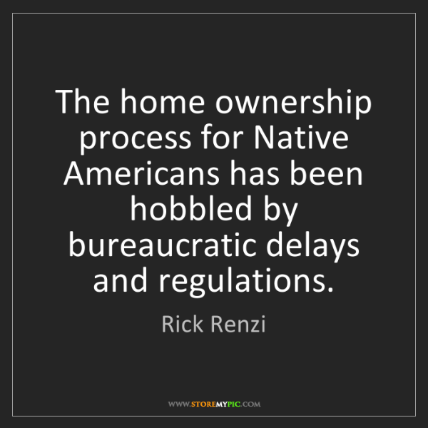 Rick Renzi: The home ownership process for Native Americans has been...