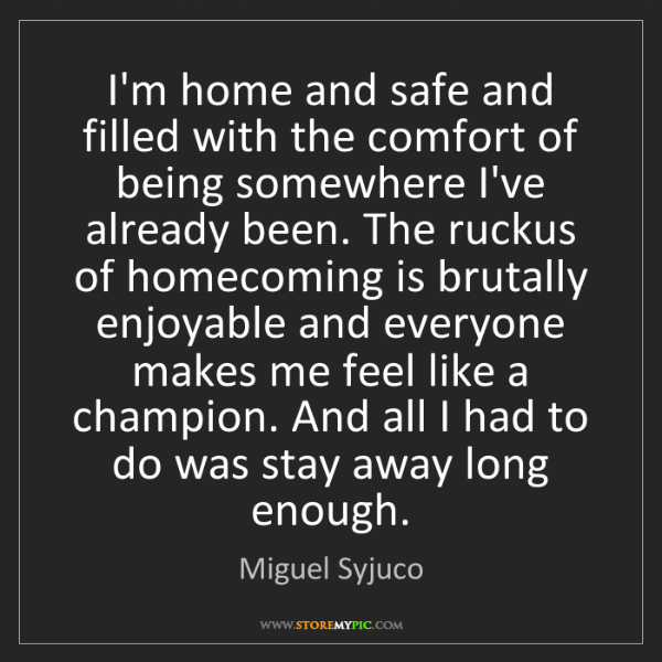 Miguel Syjuco: I'm home and safe and filled with the comfort of being...