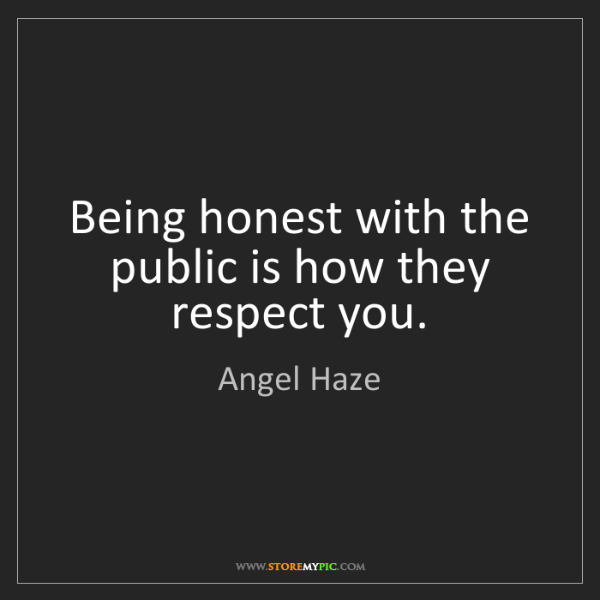 Angel Haze: Being honest with the public is how they respect you.