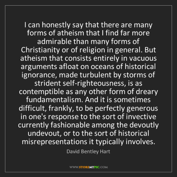 David Bentley Hart: I can honestly say that there are many forms of atheism...