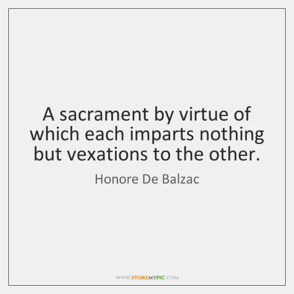 A sacrament by virtue of which each imparts nothing but vexations to ...