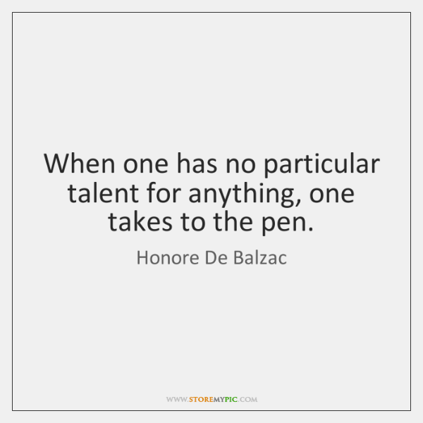 When one has no particular talent for anything, one takes to the ...