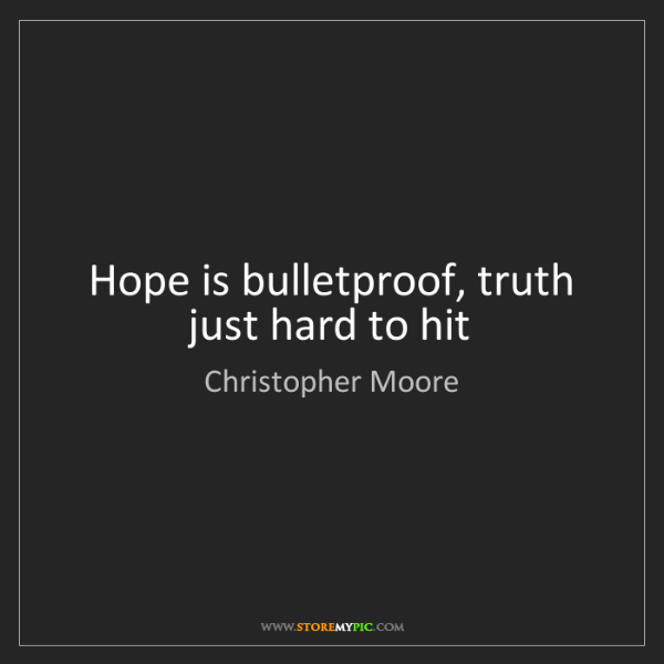Christopher Moore: Hope is bulletproof, truth just hard to hit
