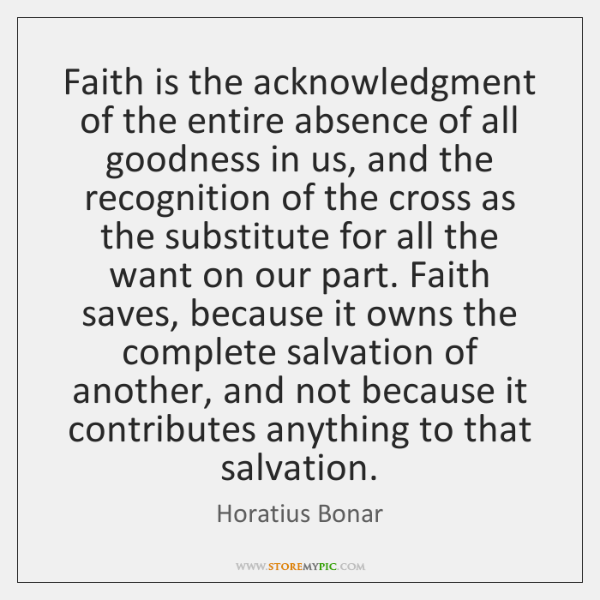 Faith is the acknowledgment of the entire absence of all goodness in ...