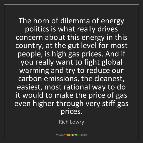 Rich Lowry: The horn of dilemma of energy politics is what really...
