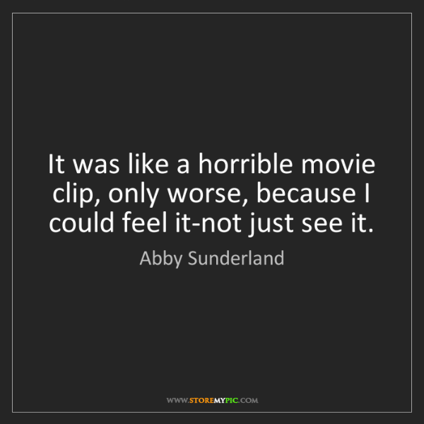 Abby Sunderland: It was like a horrible movie clip, only worse, because...