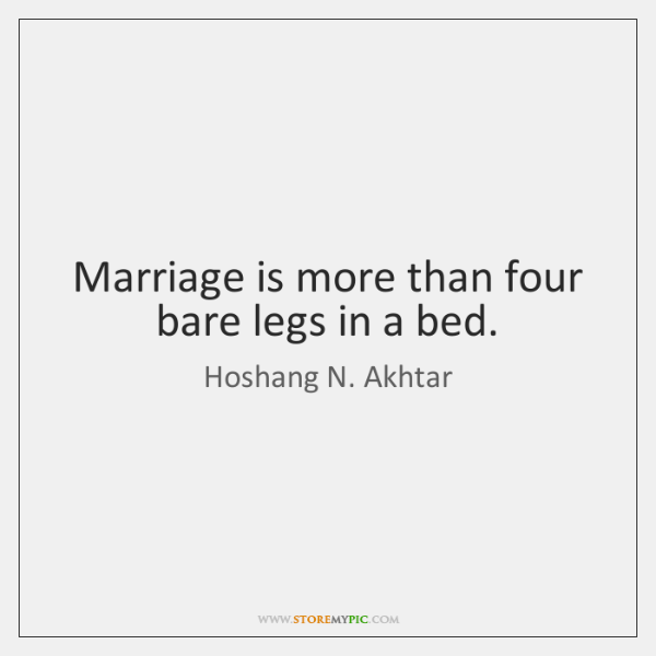 Marriage is more than four bare legs in a bed.