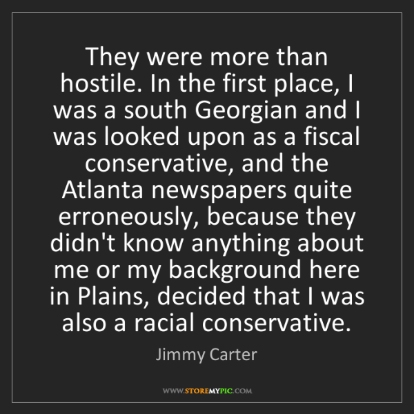 Jimmy Carter: They were more than hostile. In the first place, I was...