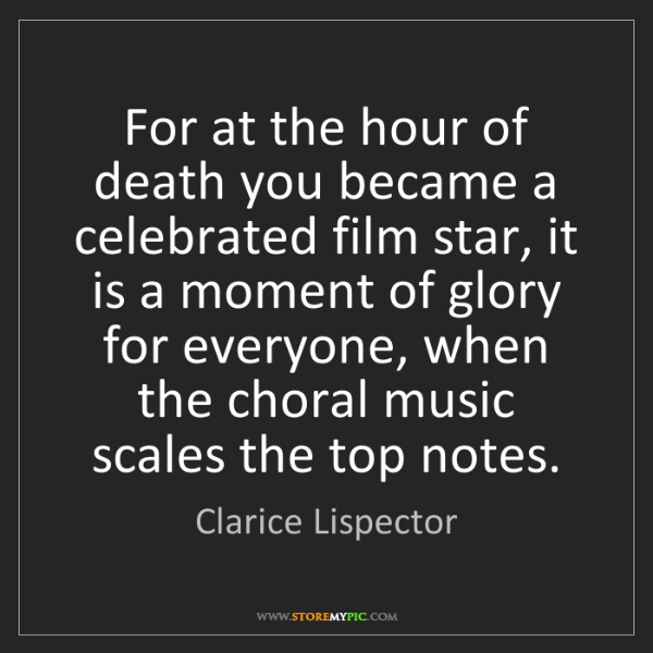 Clarice Lispector: For at the hour of death you became a celebrated film...