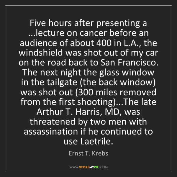 Ernst T. Krebs: Five hours after presenting a ...lecture on cancer before...