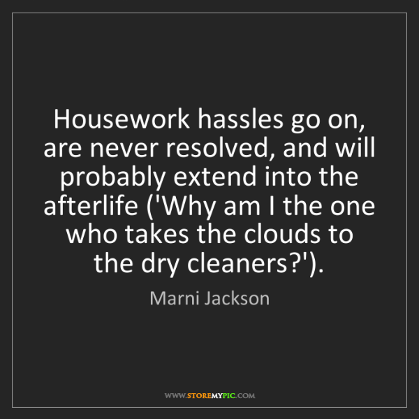 Marni Jackson: Housework hassles go on, are never resolved, and will...