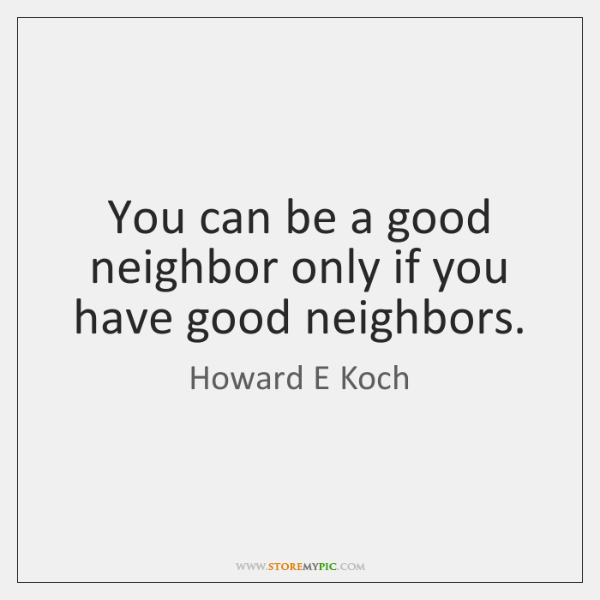 You Can Be A Good Neighbor Only If You Have Good Neighbors Storemypic